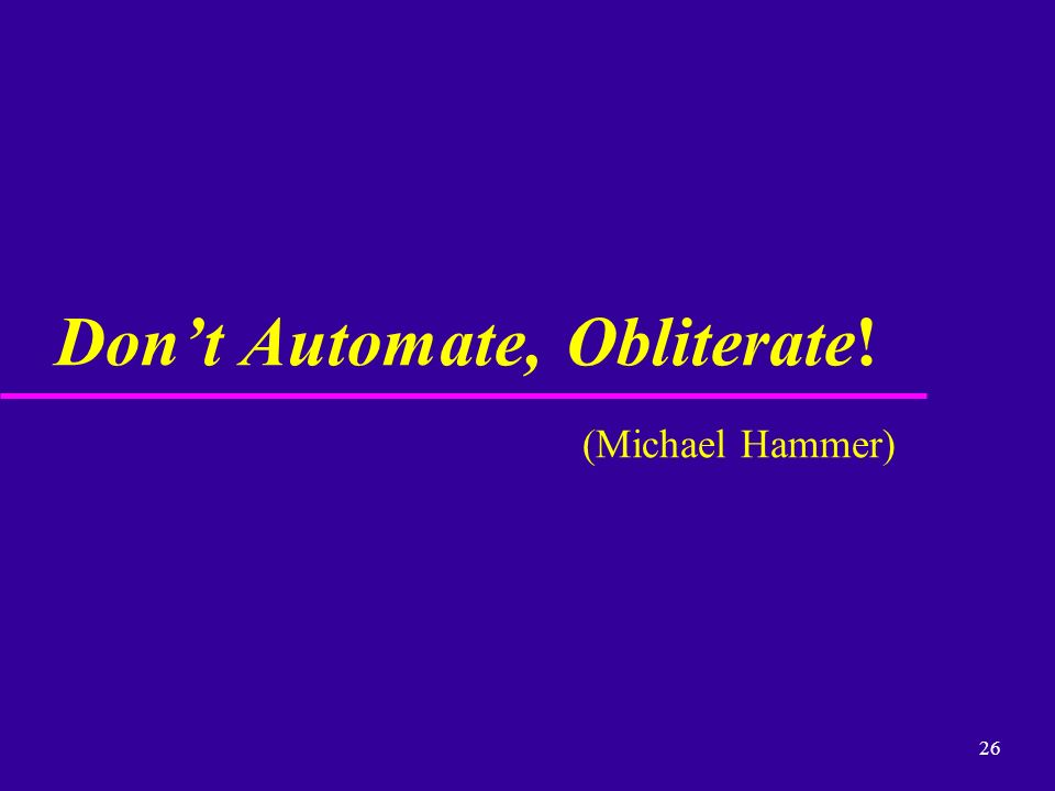 26 Dont Automate, Obliterate! (Michael Hammer)