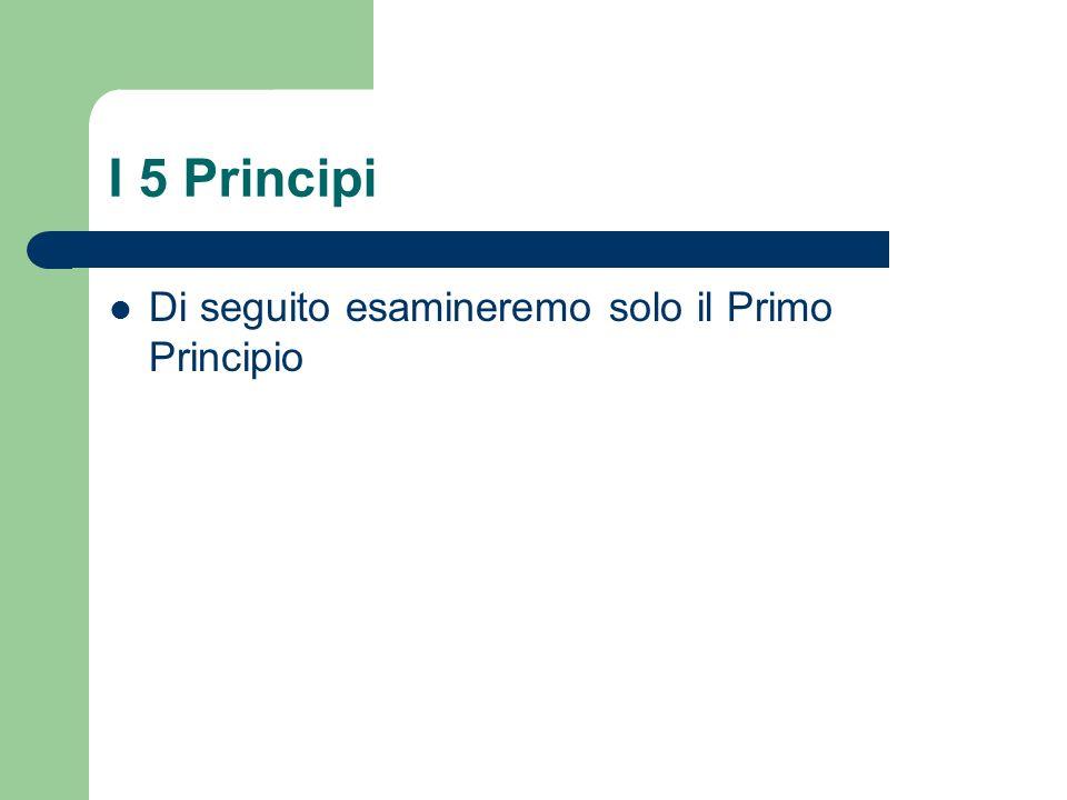 I 5 Principi Di seguito esamineremo solo il Primo Principio