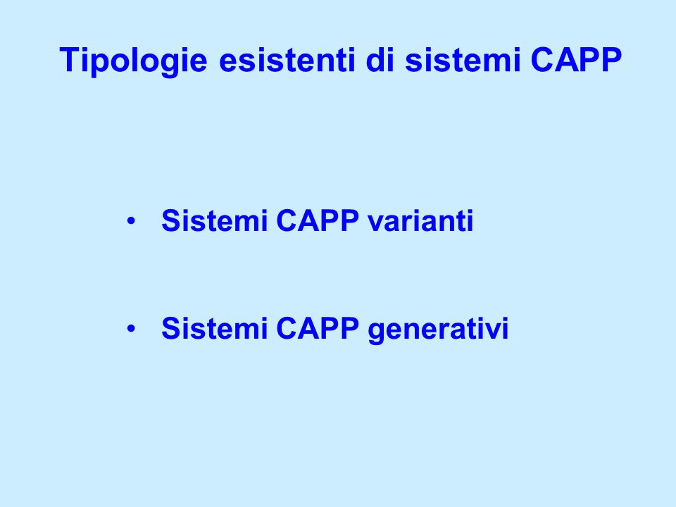 Tipologie esistenti di sistemi CAPP Sistemi CAPP varianti Sistemi CAPP generativi