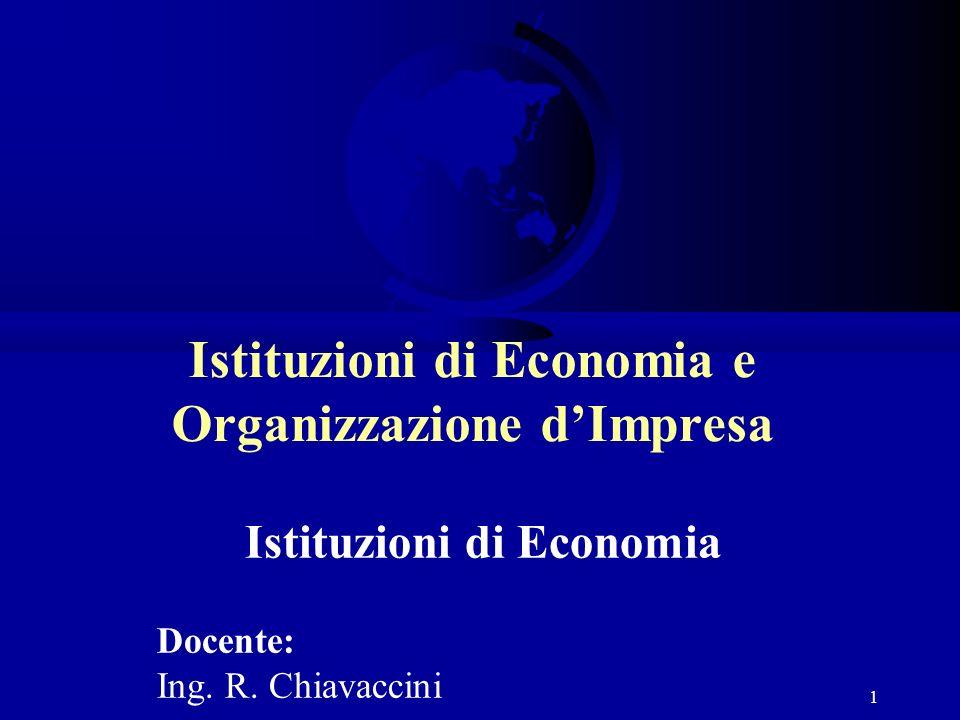 1 Istituzioni di Economia e Organizzazione dImpresa Istituzioni di Economia Docente: Ing. R. Chiavaccini