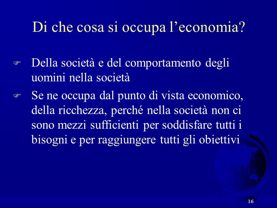 16 F Della società e del comportamento degli uomini nella società F Se ne occupa dal punto di vista economico, della ricchezza, perché nella società n