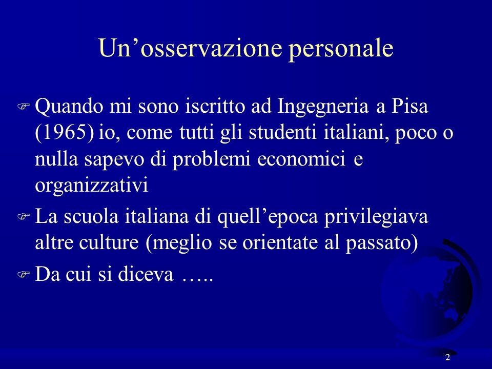 2 Unosservazione personale F Quando mi sono iscritto ad Ingegneria a Pisa (1965) io, come tutti gli studenti italiani, poco o nulla sapevo di problemi