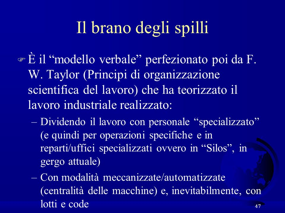 47 Il brano degli spilli F È il modello verbale perfezionato poi da F. W. Taylor (Principi di organizzazione scientifica del lavoro) che ha teorizzato