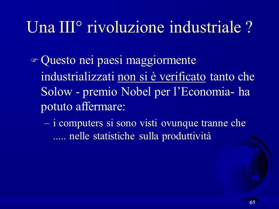 65 Una III° rivoluzione industriale ? F Questo nei paesi maggiormente industrializzati non si è verificato tanto che Solow - premio Nobel per lEconomi