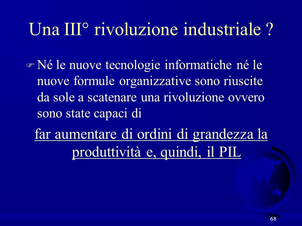 68 F Né le nuove tecnologie informatiche né le nuove formule organizzative sono riuscite da sole a scatenare una rivoluzione ovvero sono state capaci