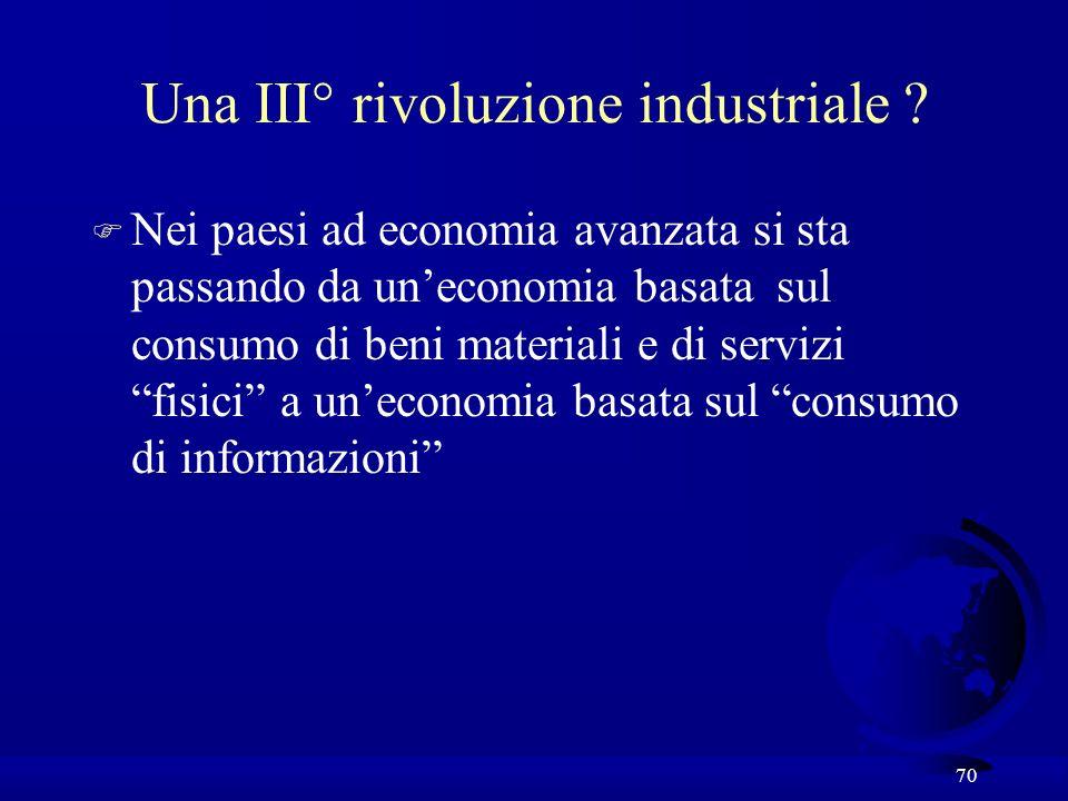 70 Una III° rivoluzione industriale ? F Nei paesi ad economia avanzata si sta passando da uneconomia basata sul consumo di beni materiali e di servizi