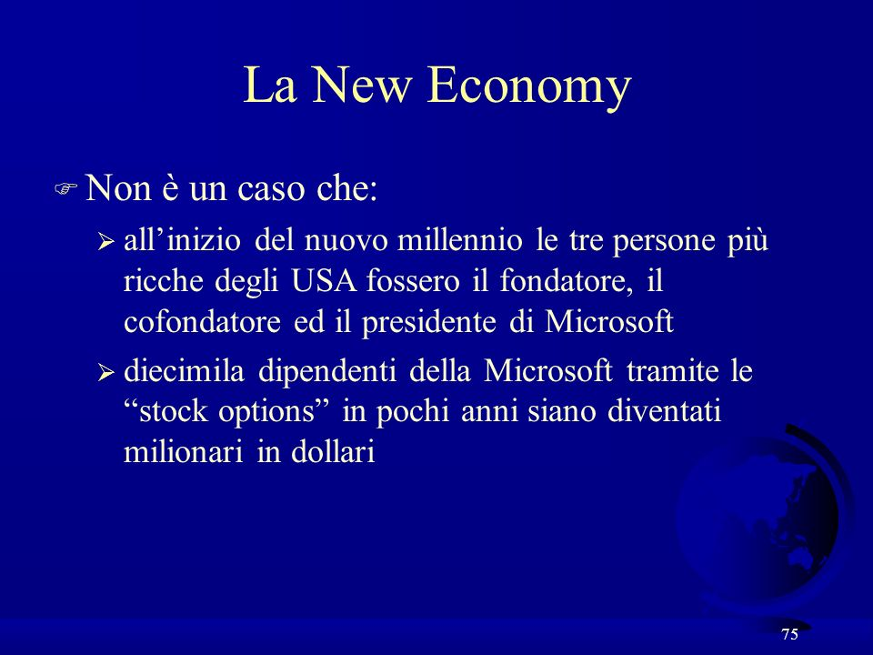 75 F Non è un caso che: allinizio del nuovo millennio le tre persone più ricche degli USA fossero il fondatore, il cofondatore ed il presidente di Mic