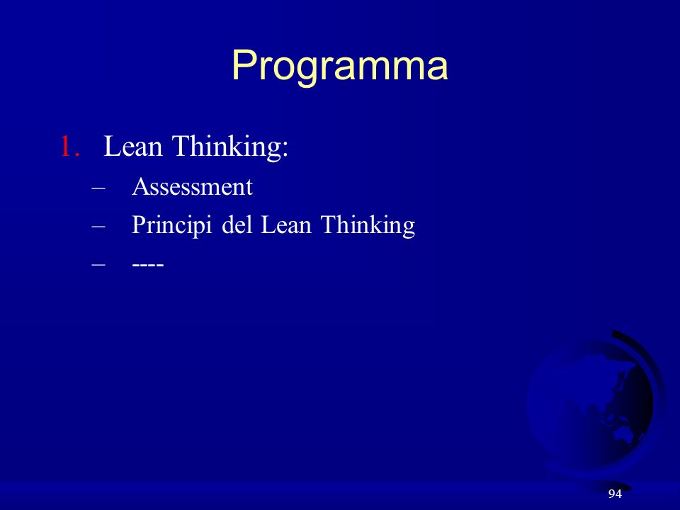 94 Programma 1.Lean Thinking: –Assessment –Principi del Lean Thinking –----