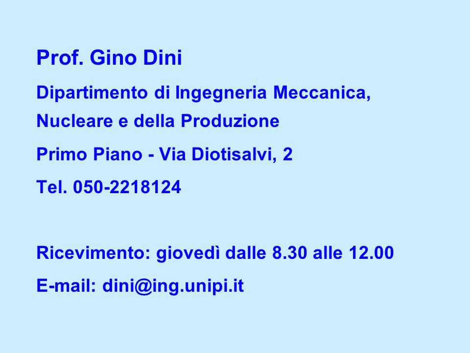 Prof. Gino Dini Dipartimento di Ingegneria Meccanica, Nucleare e della Produzione Primo Piano - Via Diotisalvi, 2 Tel. 050-2218124 Ricevimento: gioved