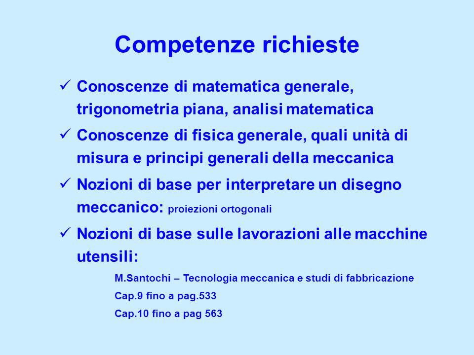 Competenze richieste Conoscenze di matematica generale, trigonometria piana, analisi matematica Conoscenze di fisica generale, quali unità di misura e