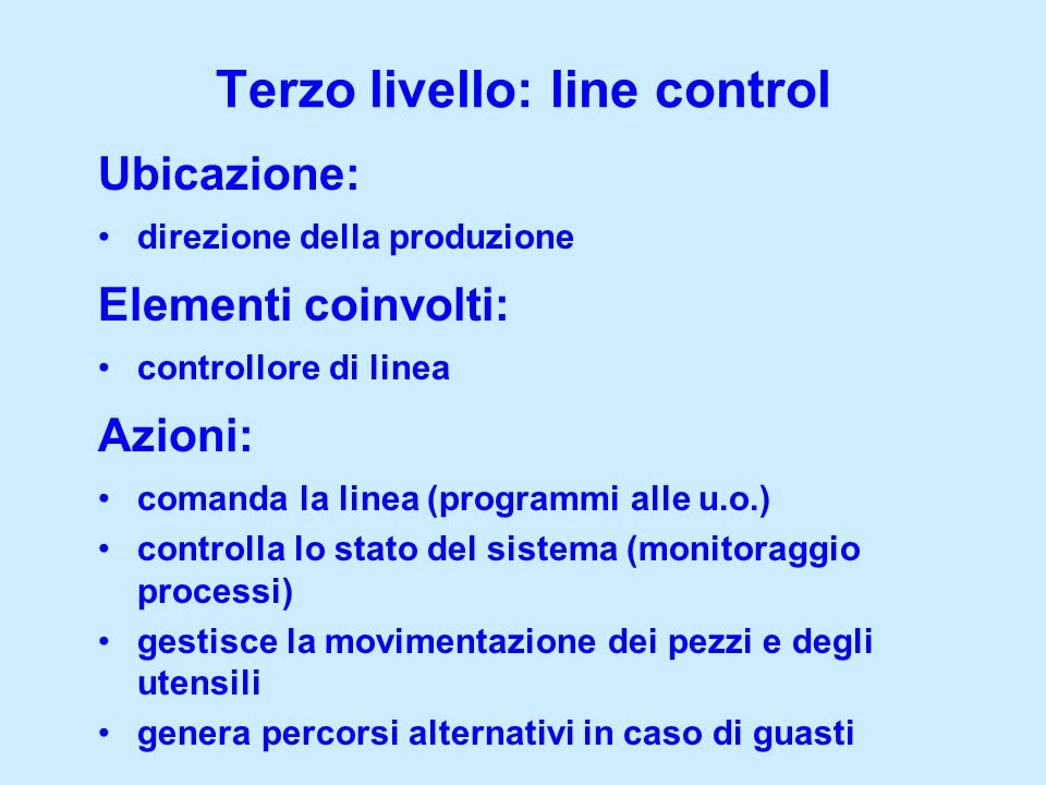 comanda la linea (programmi alle u.o.) controlla lo stato del sistema (monitoraggio processi) gestisce la movimentazione dei pezzi e degli utensili ge