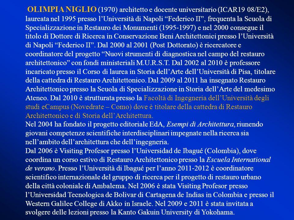 OLIMPIA NIGLIO (1970) architetto e docente universitario (ICAR19 08/E2), laureata nel 1995 presso lUniversità di Napoli Federico II, frequenta la Scuo