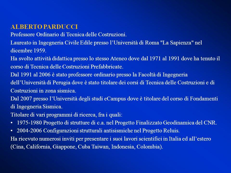 ALBERTO PARDUCCI Professore Ordinario di Tecnica delle Costruzioni. Laureato in Ingegneria Civile Edile presso lUniversità di Roma