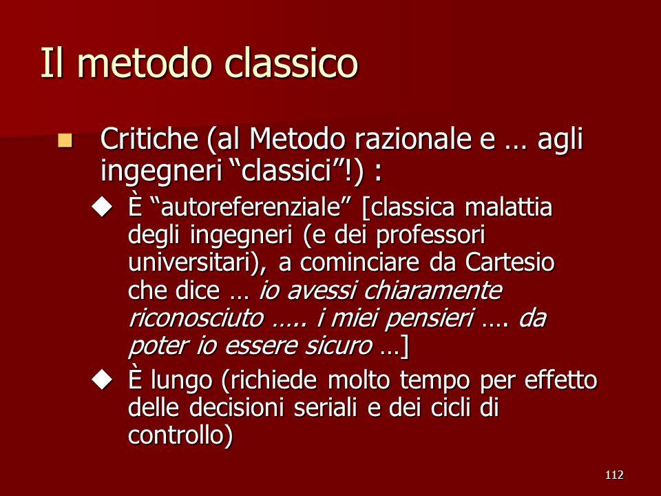 112 Il metodo classico Critiche (al Metodo razionale e … agli ingegneri classici!) : Critiche (al Metodo razionale e … agli ingegneri classici!) : u È