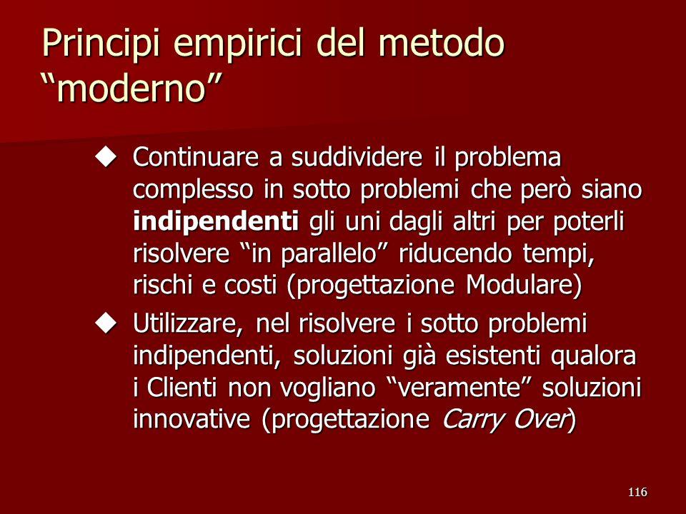 116 Principi empirici del metodo moderno u Continuare a suddividere il problema complesso in sotto problemi che però siano indipendenti gli uni dagli