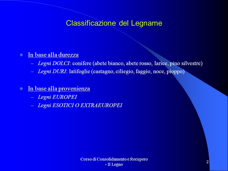 Corso di Consolidamento e Recupero - Il Legno 2 Classificazione del Legname In base alla durezza – Legni DOLCI: conifere (abete bianco, abete rosso, l