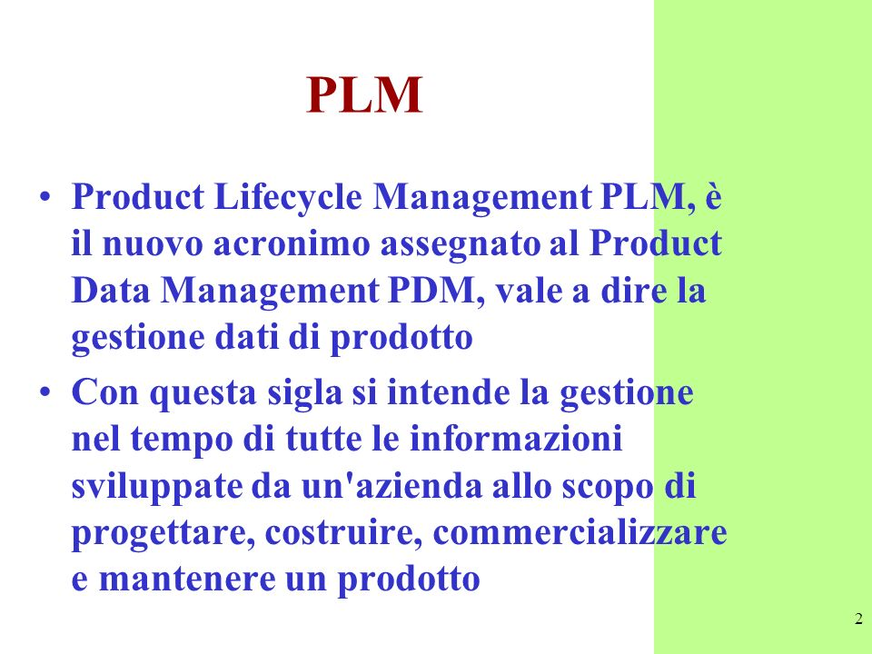 2 PLM Product Lifecycle Management PLM, è il nuovo acronimo assegnato al Product Data Management PDM, vale a dire la gestione dati di prodotto Con que
