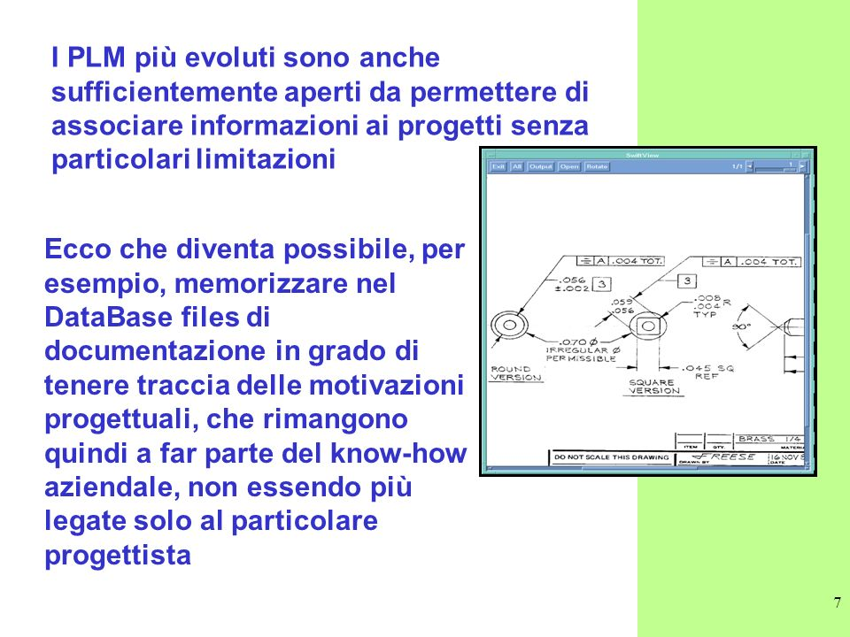 7 I PLM più evoluti sono anche sufficientemente aperti da permettere di associare informazioni ai progetti senza particolari limitazioni Ecco che dive