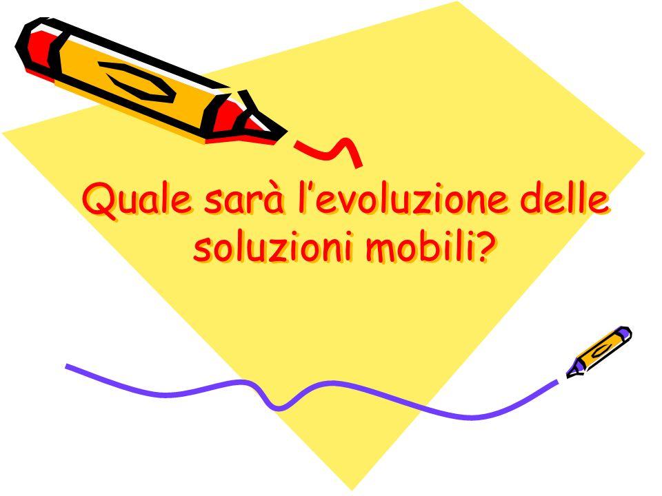 Quale sarà levoluzione delle soluzioni mobili