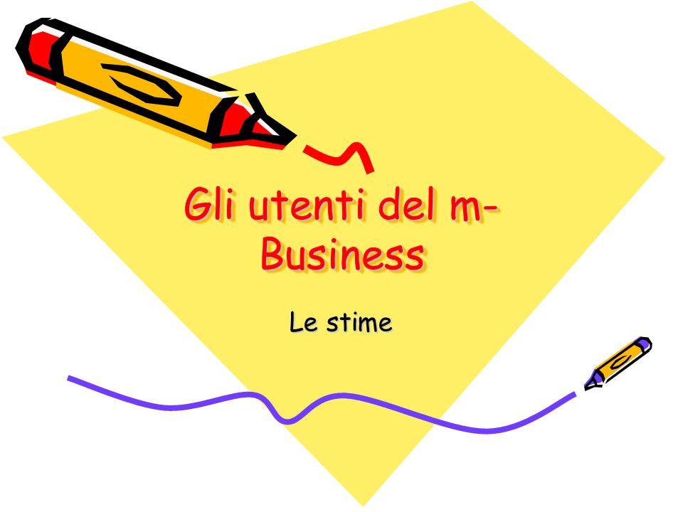 Gli utenti del m- Business Le stime