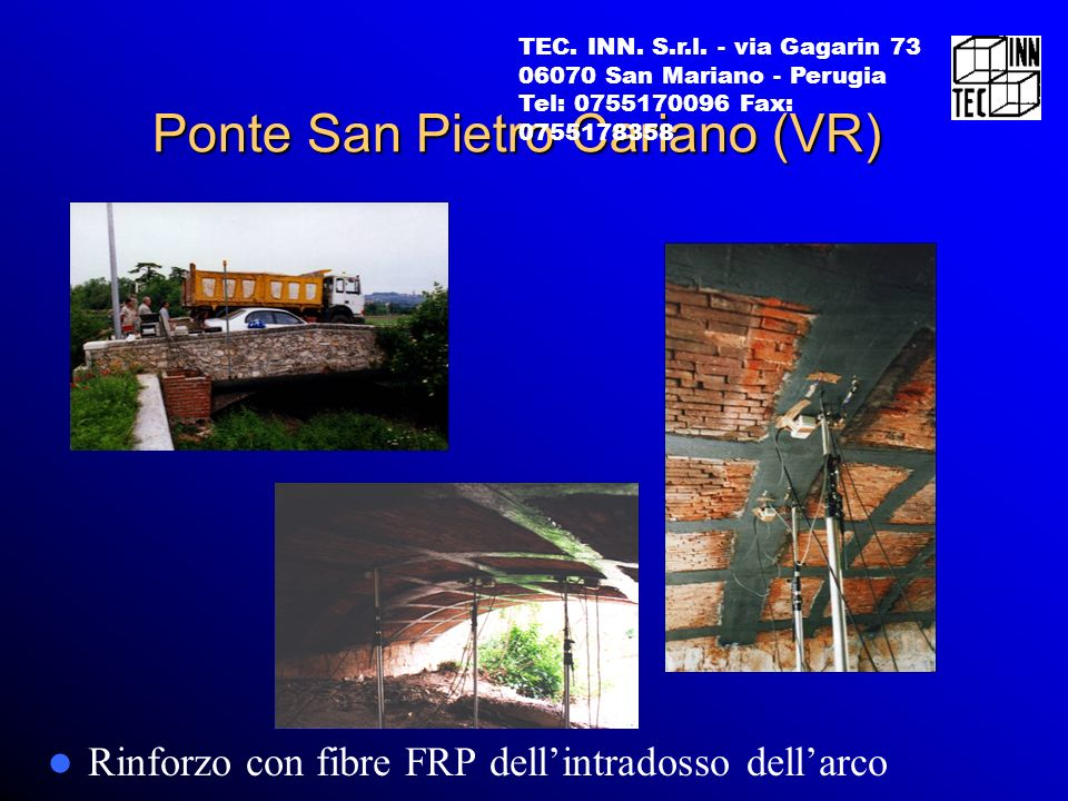 Ponte San Pietro Cariano (VR) Rinforzo con fibre FRP dellintradosso dellarco TEC. INN. S.r.l. - via Gagarin 73 06070 San Mariano - Perugia Tel: 075517