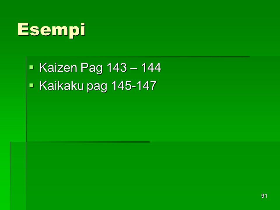 91 Esempi Kaizen Pag 143 – 144 Kaizen Pag 143 – 144 Kaikaku pag 145-147 Kaikaku pag 145-147