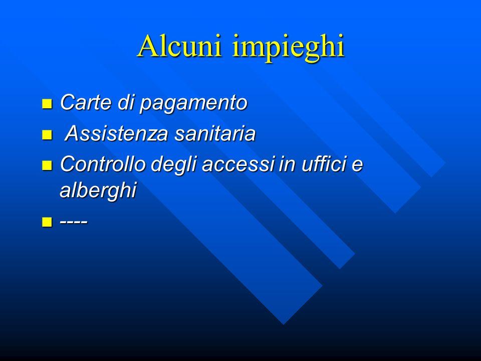 Alcuni impieghi Carte di pagamento Carte di pagamento Assistenza sanitaria Assistenza sanitaria Controllo degli accessi in uffici e alberghi Controllo