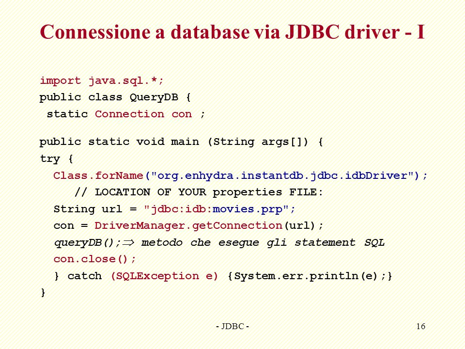 - JDBC -16 Connessione a database via JDBC driver - I import java.sql.*; public class QueryDB { static Connection con ; public static void main (Strin