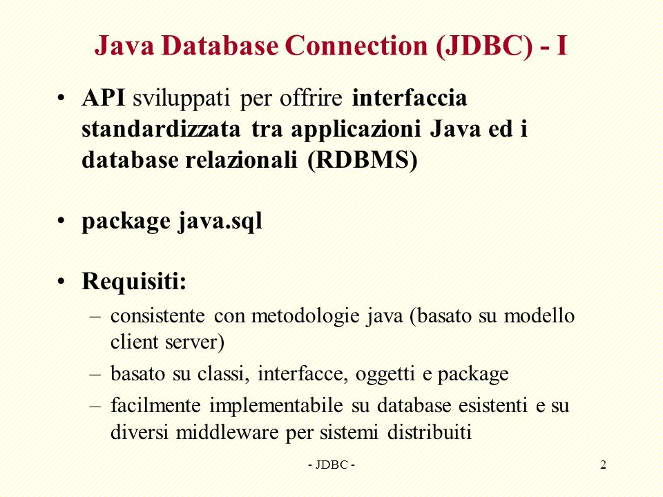 - JDBC -2 Java Database Connection (JDBC) - I API sviluppati per offrire interfaccia standardizzata tra applicazioni Java ed i database relazionali (R