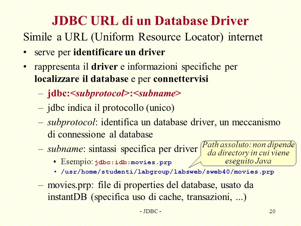 - JDBC -20 JDBC URL di un Database Driver Simile a URL (Uniform Resource Locator) internet serve per identificare un driver rappresenta il driver e in