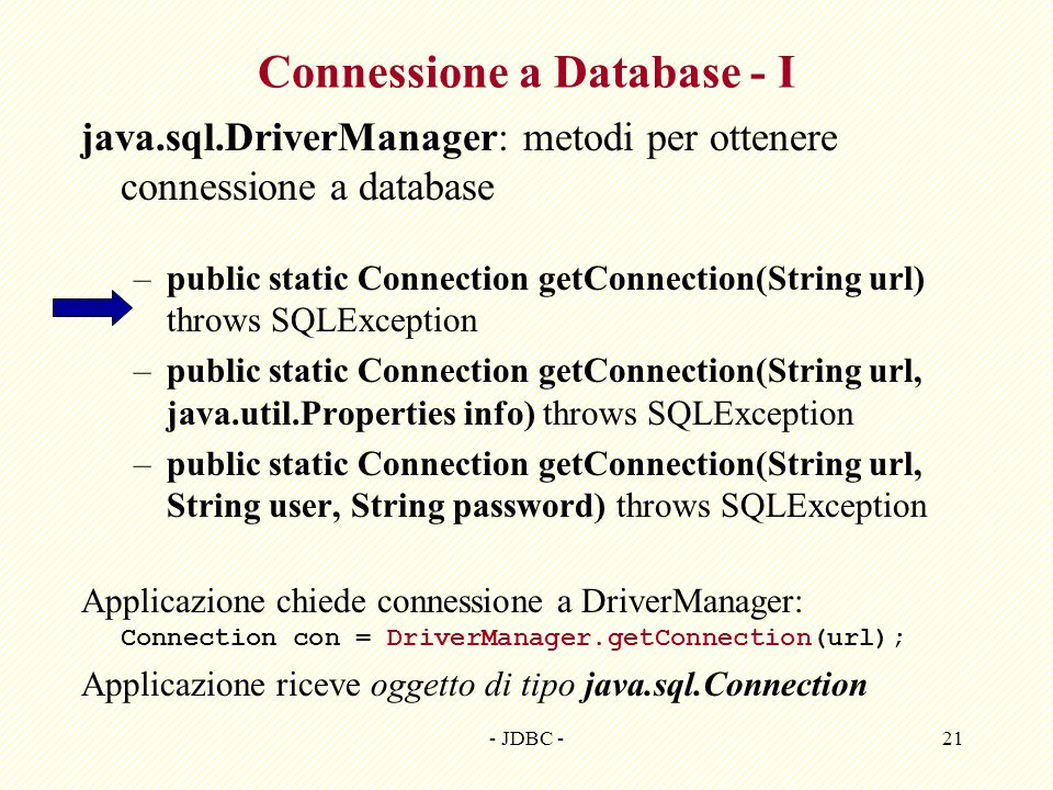 - JDBC -21 Connessione a Database - I java.sql.DriverManager: metodi per ottenere connessione a database –public static Connection getConnection(Strin