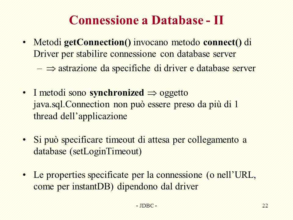- JDBC -22 Connessione a Database - II Metodi getConnection() invocano metodo connect() di Driver per stabilire connessione con database server – astr