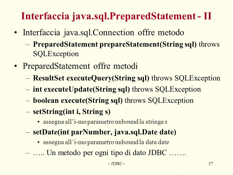 - JDBC -37 Interfaccia java.sql.PreparedStatement - II Interfaccia java.sql.Connection offre metodo –PreparedStatement prepareStatement(String sql) th