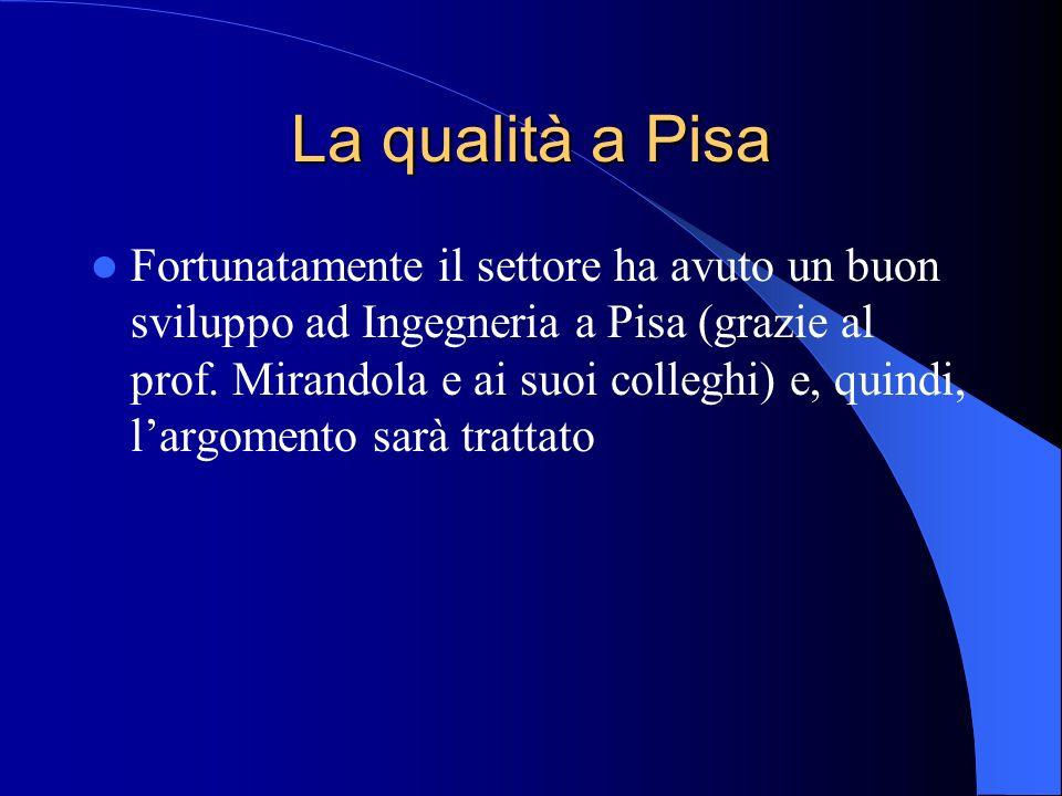 La qualità a Pisa Fortunatamente il settore ha avuto un buon sviluppo ad Ingegneria a Pisa (grazie al prof. Mirandola e ai suoi colleghi) e, quindi, l