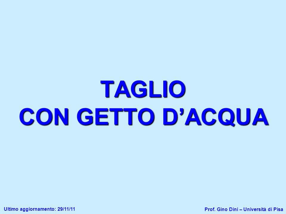 TAGLIO CON GETTO DACQUA Prof. Gino Dini – Università di Pisa Ultimo aggiornamento: 29/11/11