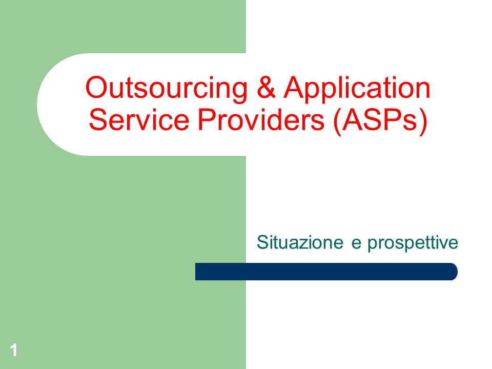 1 Outsourcing & Application Service Providers (ASPs) Situazione e prospettive