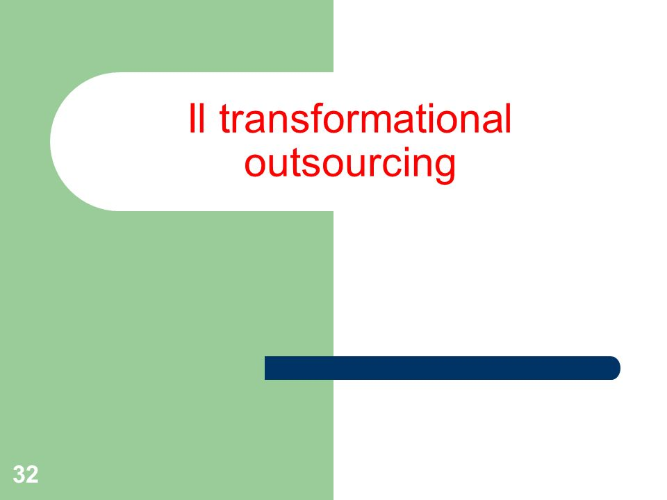 32 Il transformational outsourcing