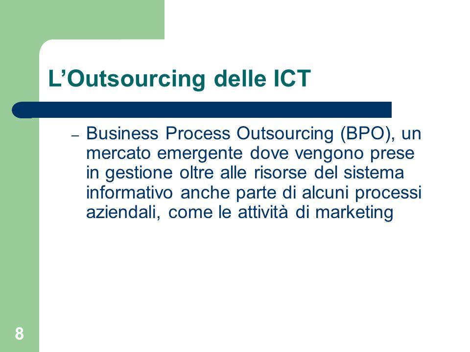 8 LOutsourcing delle ICT – Business Process Outsourcing (BPO), un mercato emergente dove vengono prese in gestione oltre alle risorse del sistema informativo anche parte di alcuni processi aziendali, come le attività di marketing