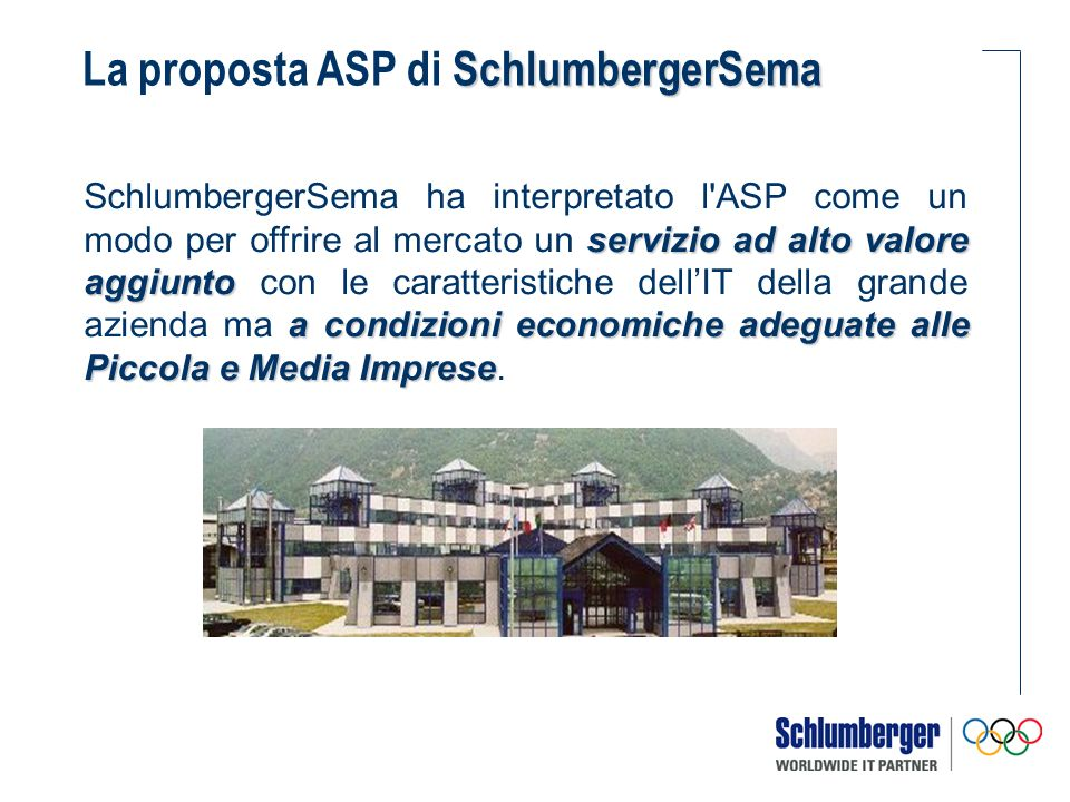 servizio ad alto valore aggiunto a condizioni economiche adeguate alle Piccola e Media Imprese SchlumbergerSema ha interpretato l'ASP come un modo per