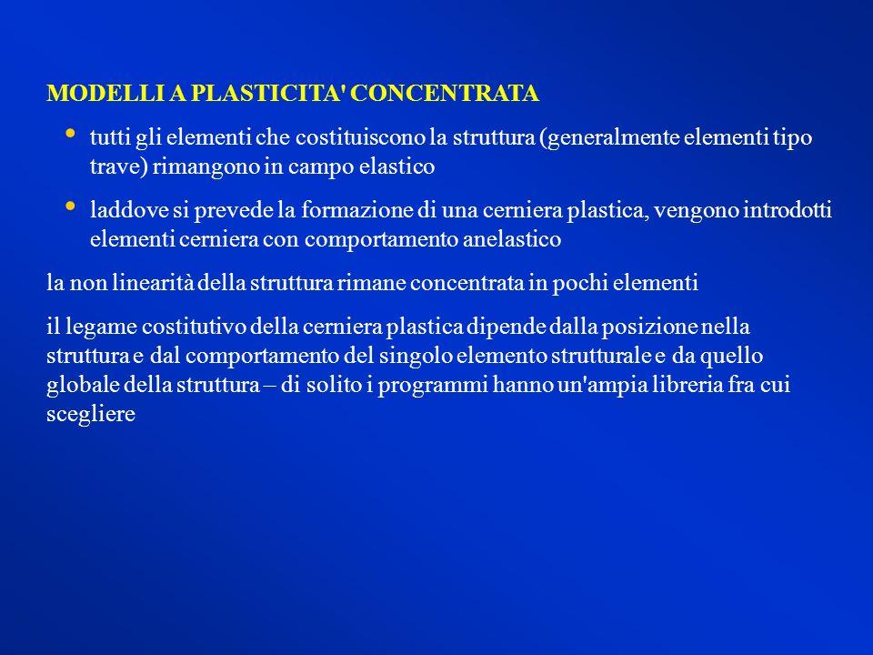 MODELLI A PLASTICITA' CONCENTRATA tutti gli elementi che costituiscono la struttura (generalmente elementi tipo trave) rimangono in campo elastico lad