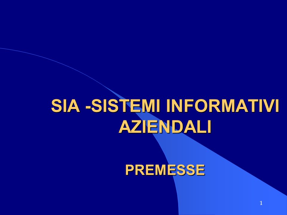 1 SIA -SISTEMI INFORMATIVI AZIENDALI PREMESSE