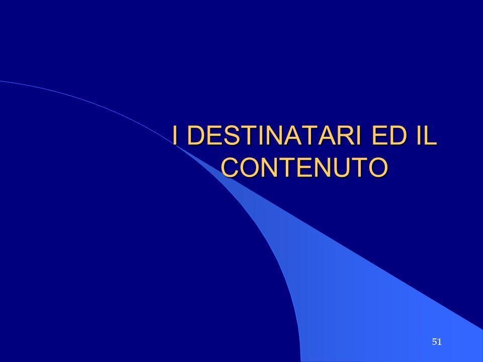 51 I DESTINATARI ED IL CONTENUTO
