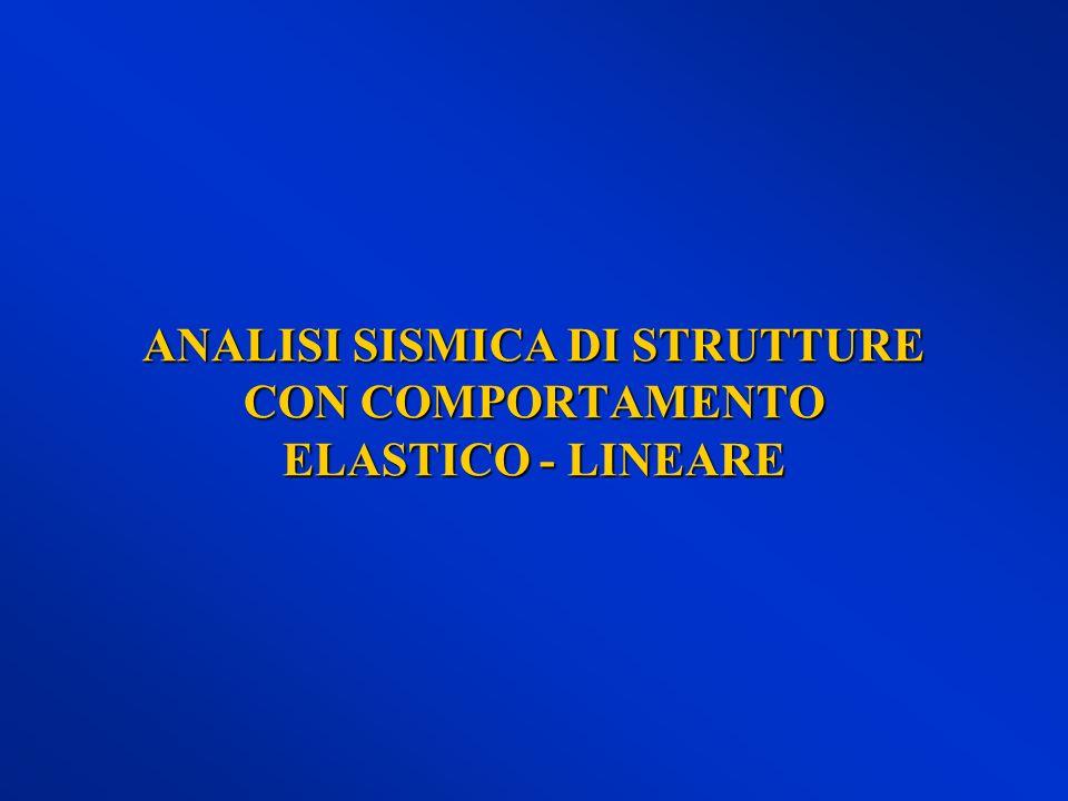 ANALISI SISMICA DI STRUTTURE CON COMPORTAMENTO ELASTICO - LINEARE