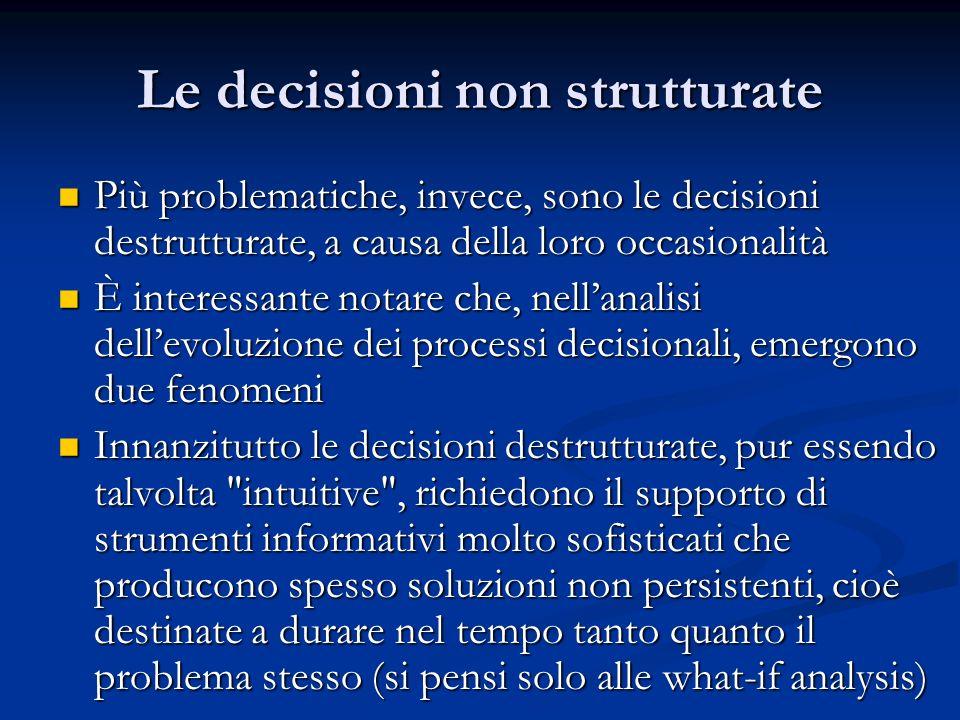 Le decisioni non strutturate Più problematiche, invece, sono le decisioni destrutturate, a causa della loro occasionalità Più problematiche, invece, s