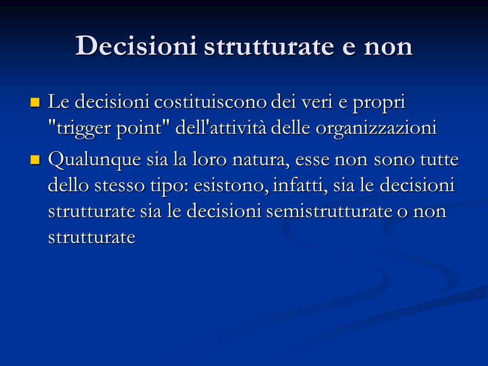 Decisioni strutturate e non Le decisioni costituiscono dei veri e propri