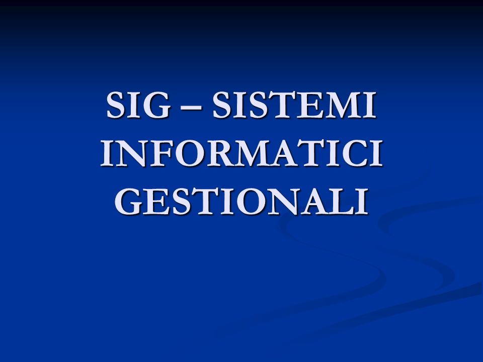 SIG – SISTEMI INFORMATICI GESTIONALI