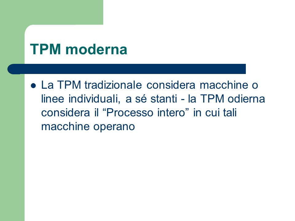 TPM moderna La TPM tradizionale considera macchine o linee individuali, a sé stanti - la TPM odierna considera il Processo intero in cui tali macchine