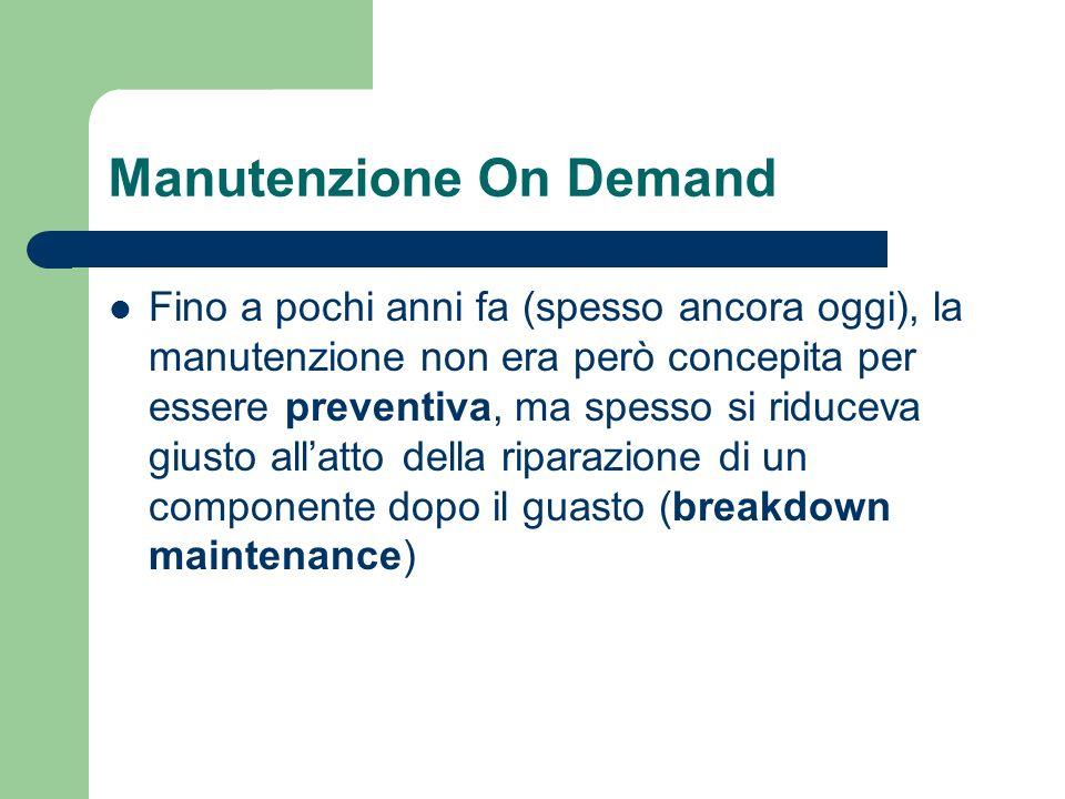 Manutenzione On Demand Fino a pochi anni fa (spesso ancora oggi), la manutenzione non era però concepita per essere preventiva, ma spesso si riduceva