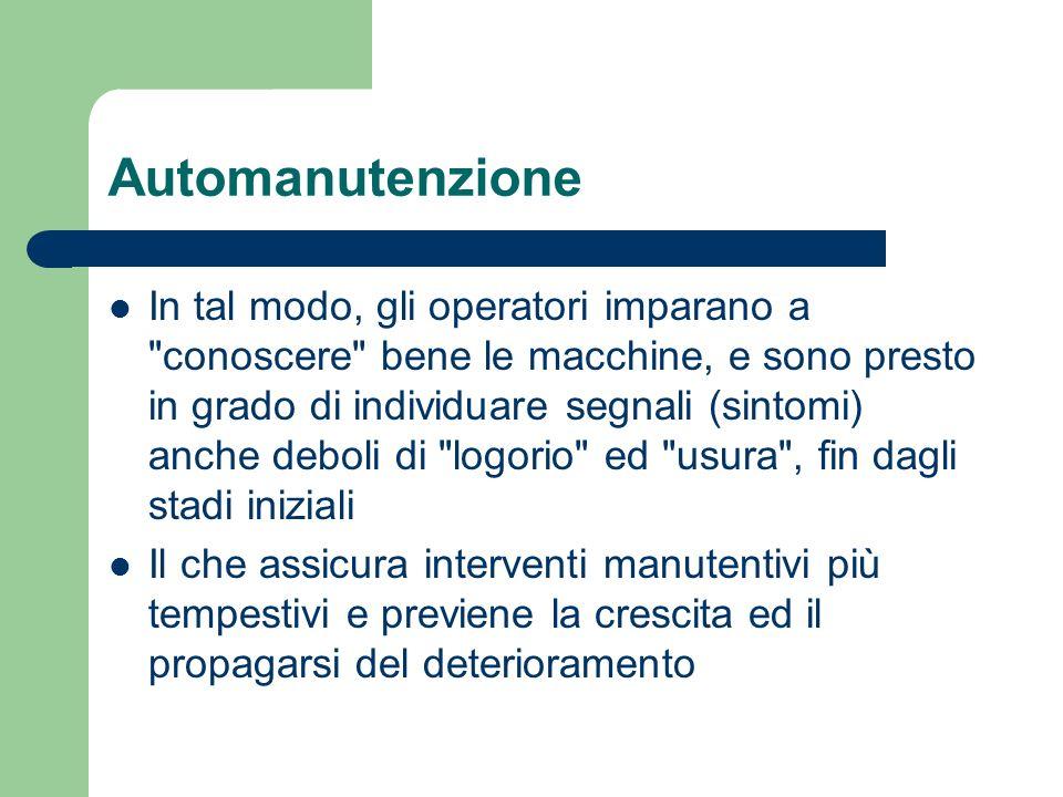 Automanutenzione L automanutenzione é il cuore della TPM, e crea nuove frontiere nel processo di integrazione tra reparti e funzioni, primariamente tra produzione e manutenzione