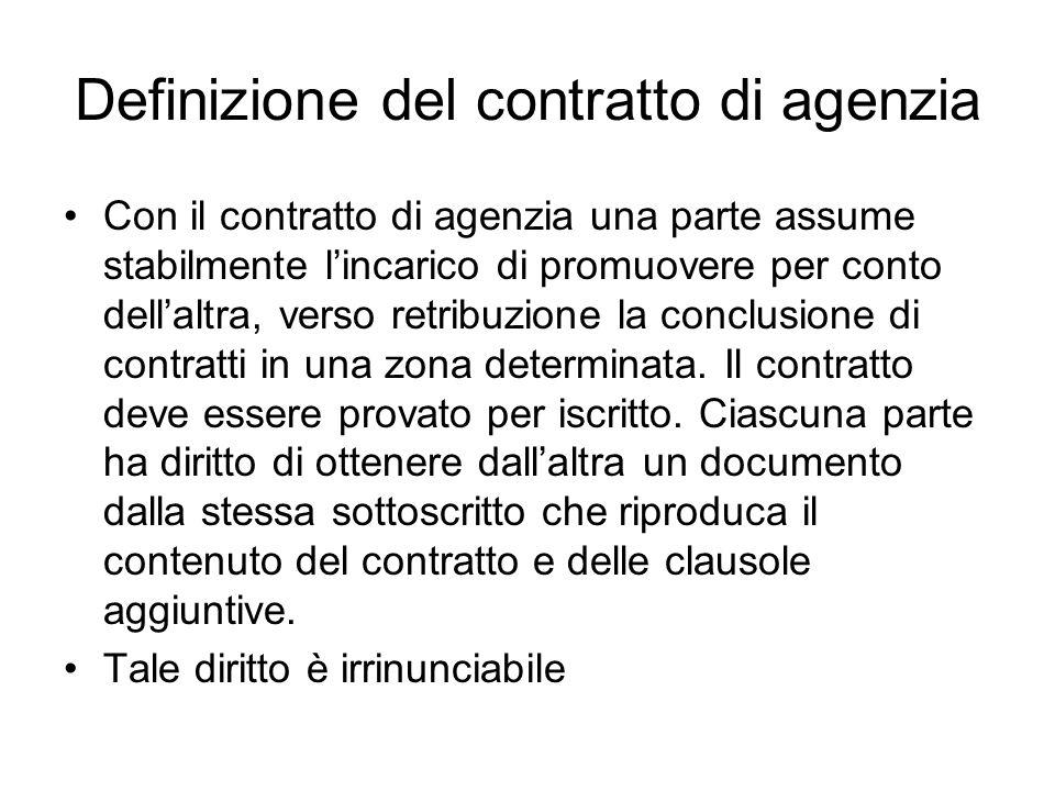 Le condizioni nel contratto di agenzia dovranno essere La stabilità dellincarico; La zona: elemento naturale del rapporto ancorché non essenziale; la retribuzione di regola in forma provvigionale sugli affari promossi e che hanno avuto regolare esecuzione.